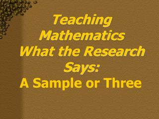 Teaching Mathematics What the Research Says: A Sample or Three