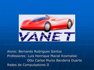 Aluno: Bernardo Rodrigues Santos Professores: Luís Henrique Maciel Kosmalski