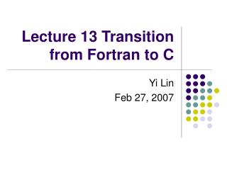 Lecture 13 Transition from Fortran to C