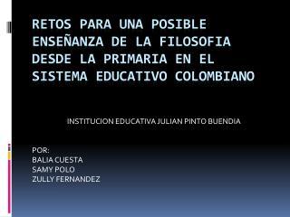 INSTITUCION EDUCATIVA JULIAN PINTO BUENDIA POR:  BALIA CUESTA SAMY POLO ZULLY FERNANDEZ