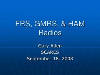 FRS, GMRS,  HAM Radios
