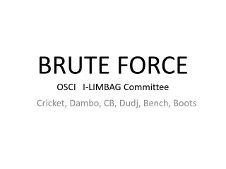 BRUTE FORCE OSCI   I-LIMBAG Committee