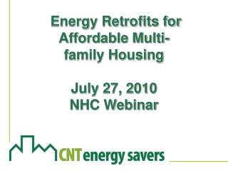 Energy Retrofits for Affordable Multi-family Housing  July 27, 2010 NHC Webinar