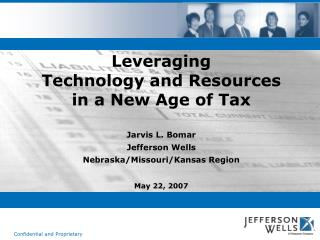 Leveraging  Technology and Resources  in a New Age of Tax Jarvis L. Bomar Jefferson Wells