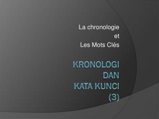 KRONOLOGI  DAN  KATA KUNCI (3)
