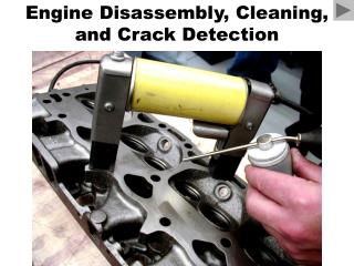 Engine Disassembly, Cleaning, and Crack Detection
