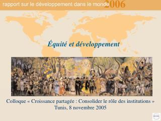 Colloque « Croissance partagée : Consolider le rôle des institutions » Tunis, 8 novembre 2005