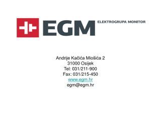 Andrije Kačića Miošića 2 31000 Osijek Tel: 031/211-900 Fax: 031/215-450 egm.hr egm@egm.hr