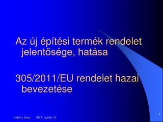 Az új építési termék rendelet jelentősége, hatása 305/2011/EU rendelet hazai bevezetése