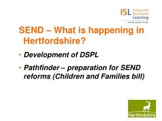 SEND – What is happening in Hertfordshire? Development of DSPL
