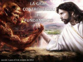 LA GRAN CONTROVERSIA: EL FUNDAMENTO