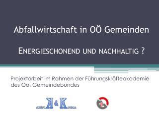 Abfallwirtschaft in OÖ Gemeinden Energieschonend und nachhaltig ?