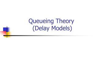 Queueing Theory  (Delay Models)