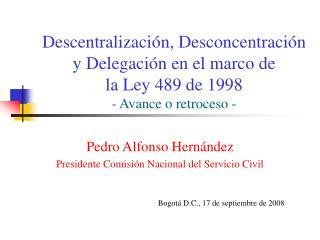Pedro Alfonso Hern�ndez Presidente Comisi�n Nacional del Servicio Civil