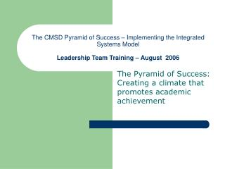 The CMSD Pyramid of Success   Implementing the Integrated Systems Model  Leadership Team Training   August  2006