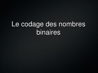 Le codage des nombres binaires
