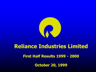 Reliance Industries Limited  First Half Results 1999 - 2000   October 20, 1999