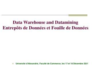 Data Warehouse and Datamining Entrepôts de Données et Fouille de Données