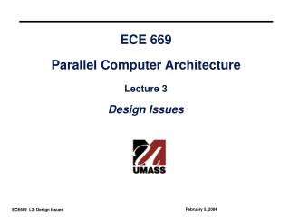 ECE 669 Parallel Computer Architecture Lecture 3 Design Issues