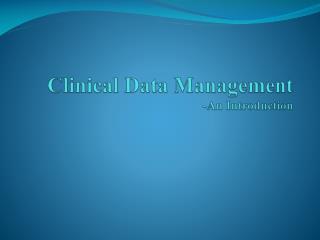 Clinical Data Management -An Introduction