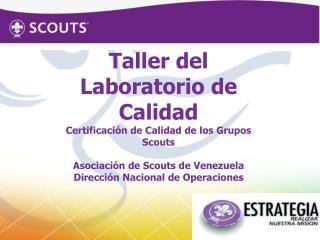 Taller del  Laboratorio de  Calidad Certificación de  Calidad  de los  Grupos  Scouts
