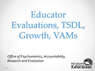Educator Evaluations, TSDL, Growth, VAMs