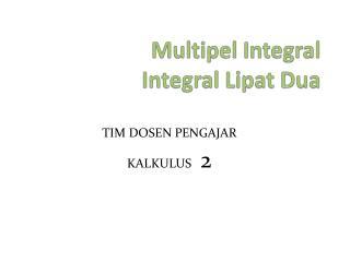 Multipel Integral  Integral Lipat Dua