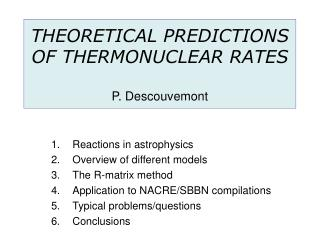 THEORETICAL PREDICTIONS OF THERMONUCLEAR RATES P. Descouvemont