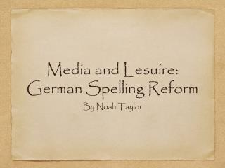 Media and Lesuire: German Spelling Reform