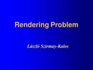 Rendering Problem