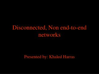Disconnected, Non end-to-end networks