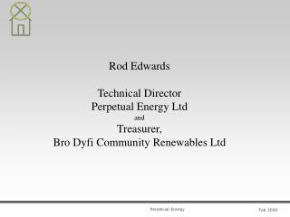 Rod Edwards Technical Director Perpetual Energy Ltd and Treasurer,