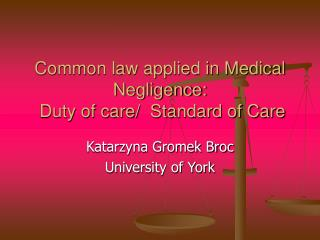 Common law applied in Medical Negligence:  Duty of care/  Standard of Care