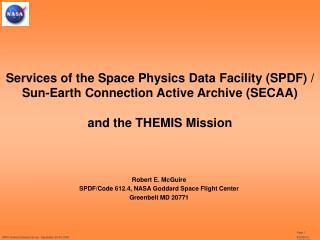 Robert E. McGuire SPDF/Code 612.4, NASA Goddard Space Flight Center Greenbelt MD 20771