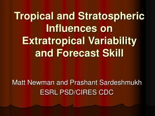 Tropical and Stratospheric Influences on Extratropical Variability and Forecast Skill