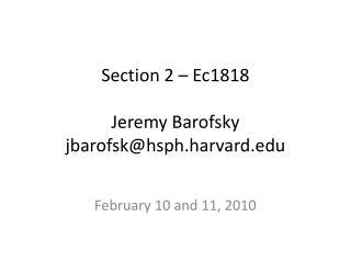 Section 2 – Ec1818 Jeremy Barofsky jbarofsk@hsph.harvard