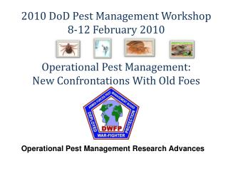 2010 DoD Pest Management Workshop 8-12 February 2010 Operational Pest Management: