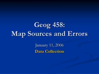 Geog 458: Map Sources and Errors