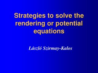 Strategies to solve the rendering or potential equations