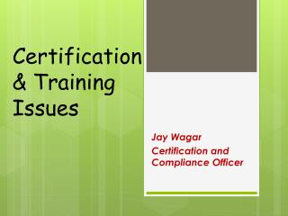 Certification  & Training Issues