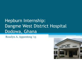 Hepburn Internship:  Dangme  West District Hospital Dodowa, Ghana