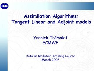 Assimilation Algorithms: Tangent Linear and Adjoint models