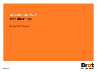 Brot für die Welt Wir über uns Stuttgart, 15.07.2012