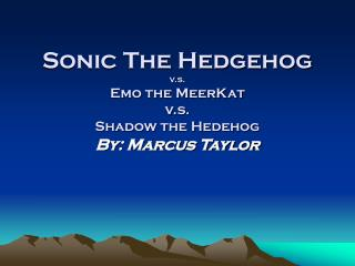 Sonic The Hedgehog  v.s. Emo the MeerKat v.s. Shadow the Hedehog