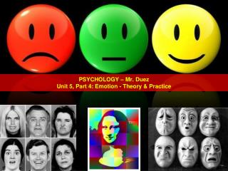 PSYCHOLOGY – Mr. Duez Unit 5, Part 4 : Emotion -  Theory & Practice