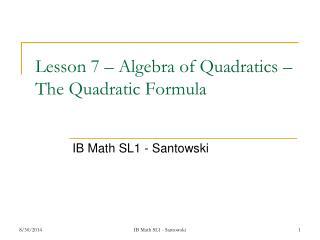 Lesson 7 – Algebra of Quadratics – The Quadratic Formula