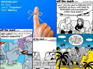 """PSYCHOLOGY Mr. Duez Unit 3:  """"Cognition"""" Part I:  Memory"""