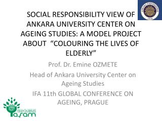 Prof. Dr. Emine OZMETE Head  of Ankara  University Center  on  Ageing Studies