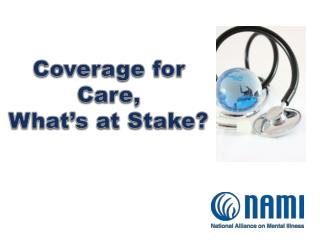 Coverage for Care,  What's at Stake?