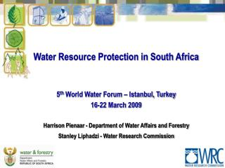 Water Resource Protection in South Africa 5 th  World Water Forum – Istanbul, Turkey